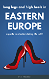 Long Legs and High Heels in Eastern Europe: Dating Guides and Stories From E.E.