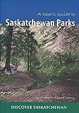 A User's Guide to Saskatchewan Parks (Discover Saskatchewan)