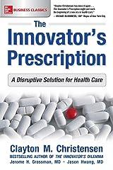 The Innovator's Prescription: A Disruptive Solution for Health Care Paperback
