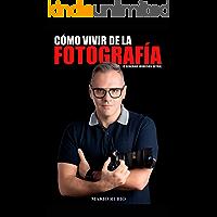 Cómo vivir de la fotografía: (o generar ingresos extra) (Spanish Edition) book cover