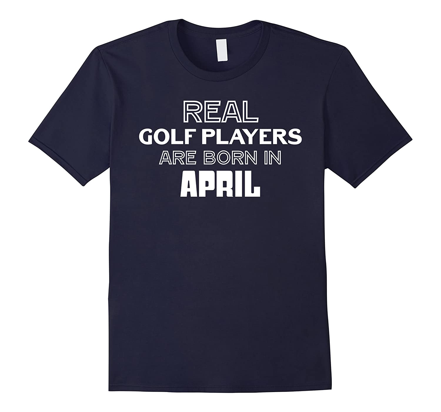 Real Golf Players Are Born In April Funny Birthday T-Shirt-TH