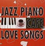 カフェで流れる恋歌 ジャズピアノ Best20