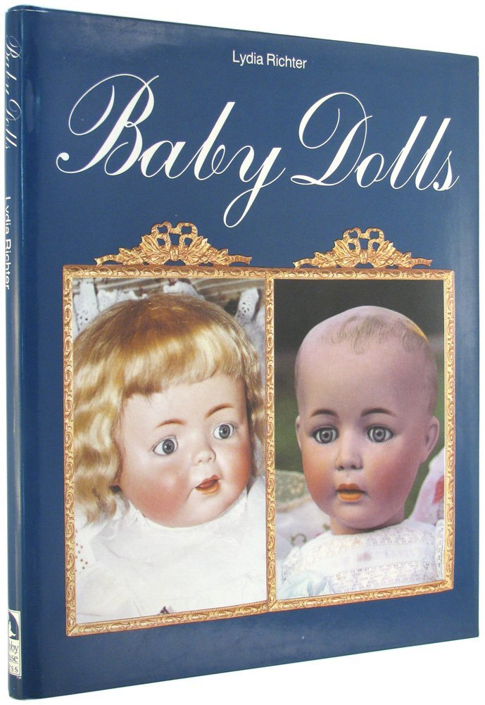 Baby Dolls: With Heads Made of Bisque from 1909 Until Circa 1930 Character Baby Dolls, Richter, Lydia