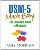 DSM-5® Made Easy: The Clinician's Guide to