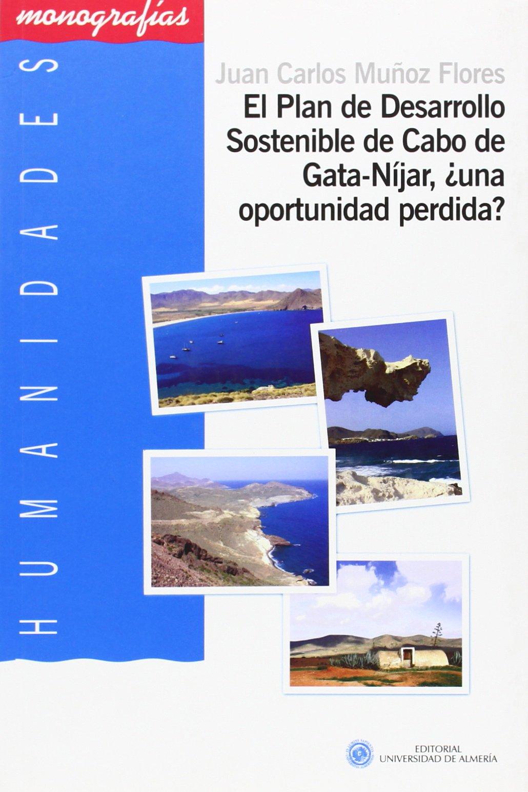 EL PLAN DE DESARROLLO SOSTENIBLE DE CABO DE GATA-NIJAR, ¿UNA OPOR TUNIDAD PERDIDA? (Spanish) Paperback – 2012