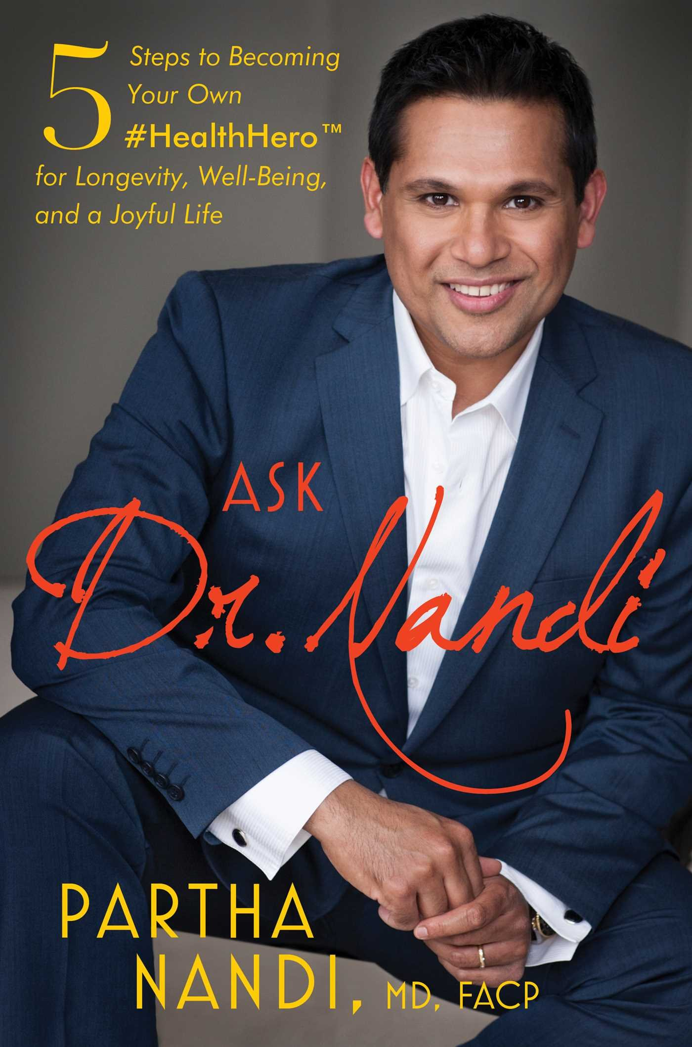 Download Ask Dr. Nandi: 5 Steps to Becoming Your Own #HealthHero for Longevity, Well-Being, and a Joyful Life PDF