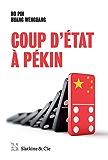 Coup d'État à Pékin: Sexe, meurtre et corruption en Chine (French Edition)