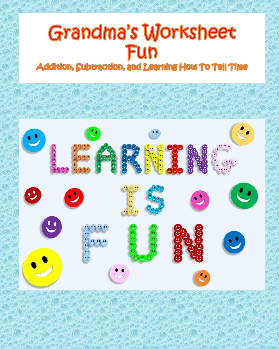 Read Online Grandma's Worksheet Fun: Addition, Subtraction, and Learning How To Tell Time (Volume 1) ebook