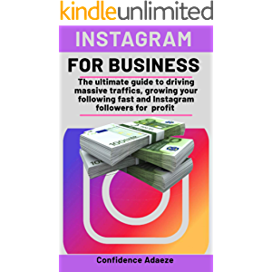 Instagram for Business: The ultimate guide to driving massive traffics, growing your following fast and instagram…
