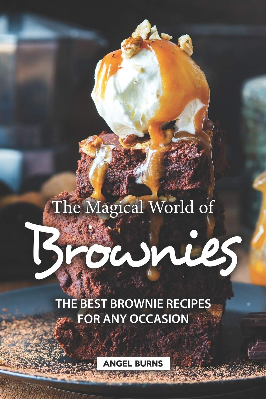 The Magical World of Brownies: The Best Brownie Recipes for Any Occasion: Amazon.es: Burns, Angel: Libros en idiomas extranjeros