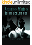 Scacco Matto - Io Ho Scelto Noi (Trilogia degli scacchi Vol. 2)