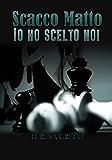 Scacco Matto - Io Ho Scelto Noi (Saga degli scacchi Vol. 2)