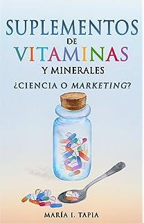 Suplementos de vitaminas y minerales: ¿Ciencia o marketing? (Spanish Edition)