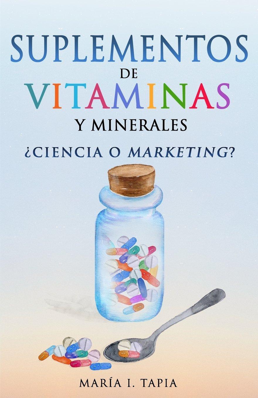 Suplementos de vitaminas y minerales: ¿Ciencia o marketing?: Amazon.es: María I. Tapia: Libros