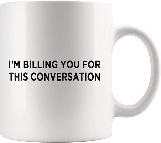 Law Mug Funny Lawyer Shirt Im Billing You For This Conversation 11oz Cup T Shirt Attorney Law Legal Kitchen Dining