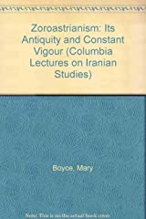 Zoroastrianism: Its Antiquity and Constant Vigour (COLUMBIA LECTURES ON IRANIAN STUDIES) Hardcover
