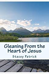 Gleaning From the Heart of Jesus: A Nine Week Scripture Writing Experience Paperback
