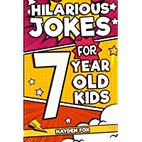 Hilarious Jokes For 7 Year Old Kids: An Awesome LOL Joke Book For Kids Filled With Tons of Tongue Twisters, Rib Ticklers…