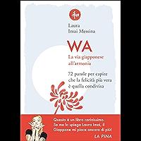 WA, la via giapponese all'armonia: 72 parole per capire che la felicità più vera è quella condivisa (Italian Edition)