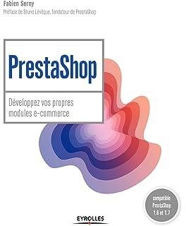 Prestashop developpez vos propres modules e-commerce - compatible prestashop 1.6 et 1.7 (Blanche