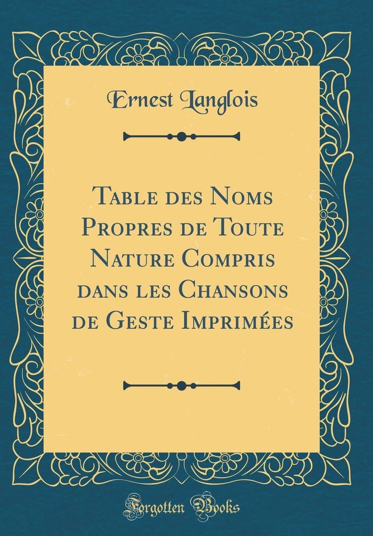 Read Online Table Des Noms Propres de Toute Nature Compris Dans Les Chansons de Geste Imprimées (Classic Reprint) (French Edition) pdf