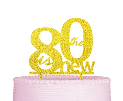 80 Is The New Cake Topper Happy 80th Birthday Wedding Anniversary Party Decorations