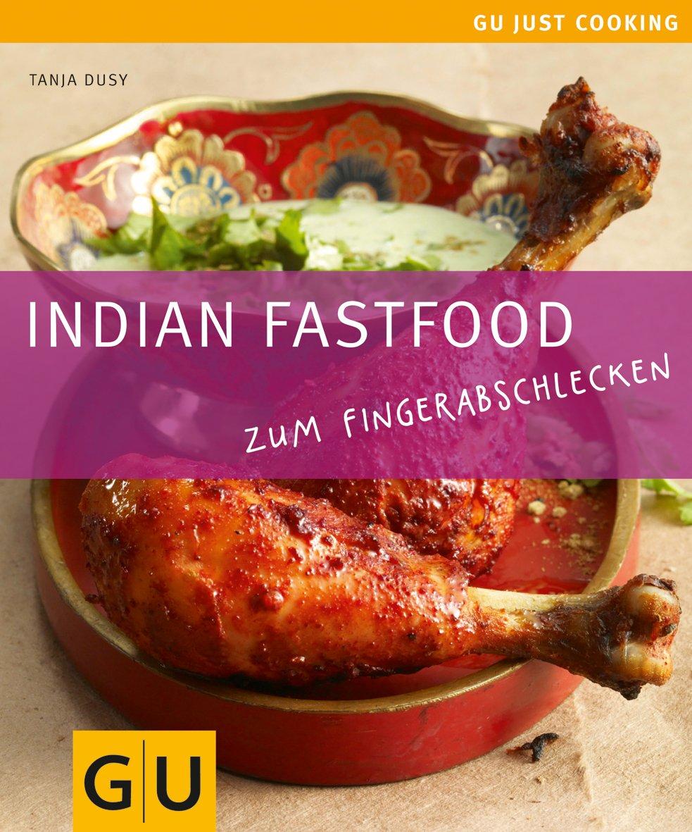 Indian Fastfood: Zum Fingerabschlecken (GU Just cooking)