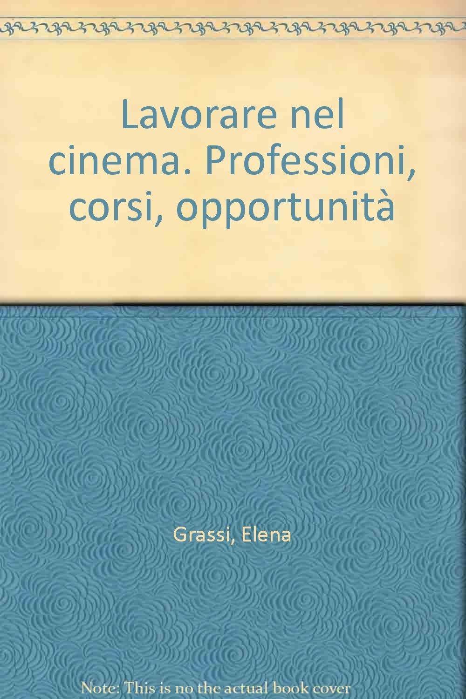 Lavorare nel cinema. Professioni, corsi, opportunità Copertina flessibile – 31 mag 2008 Elena Grassi Ialweb 8889563273 ECONOMIA