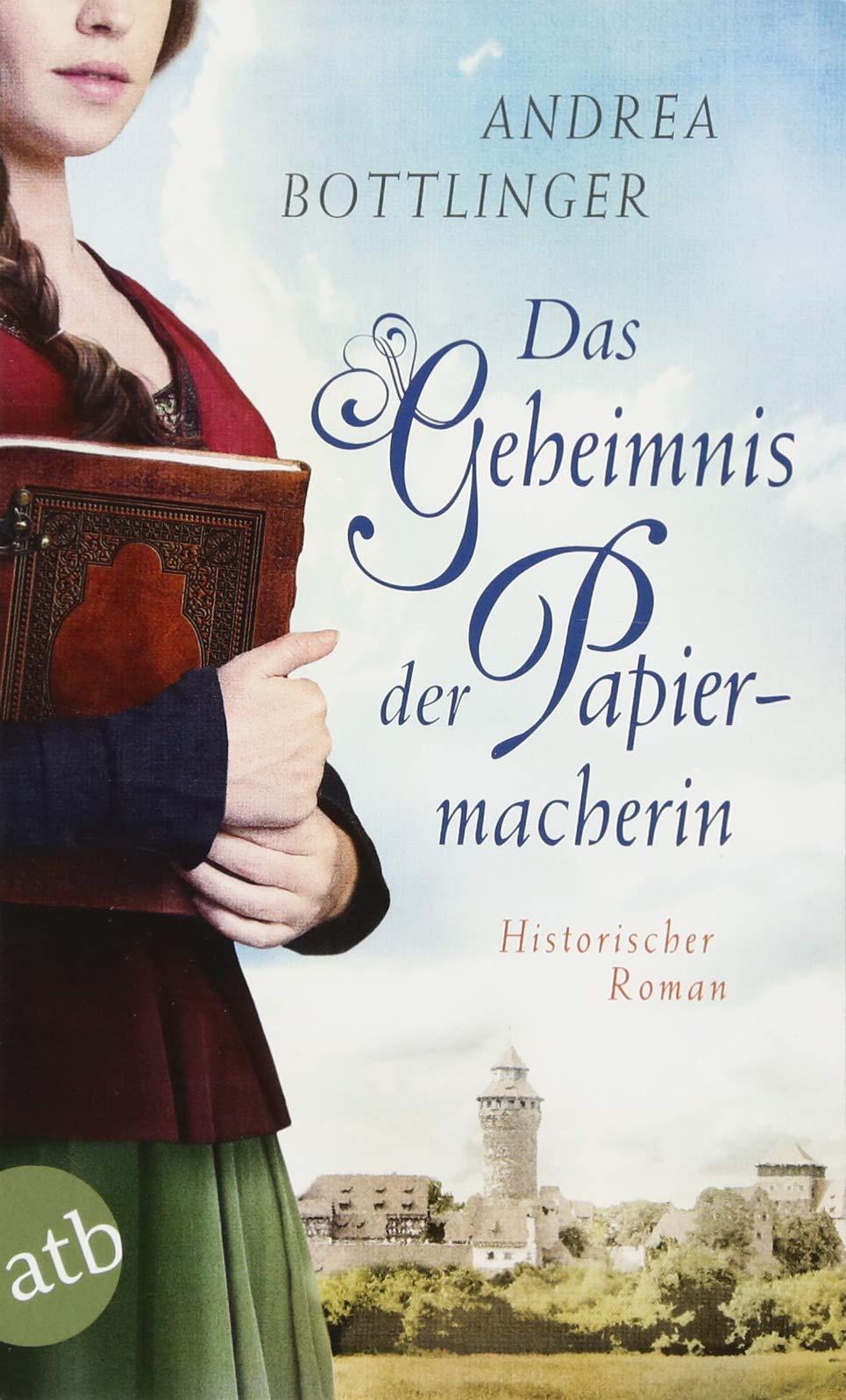 Das Geheimnis der Papiermacherin: Historischer Roman