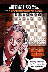 Dismantle the Dutch Defense with the Dangerfield Attack: A New Way to Fight the Stonewall, Classical, Leningrad and Fianchetto Variations of a Popular Paperback