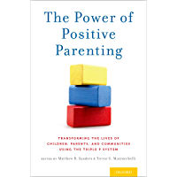 The Power of Positive Parenting: Transforming the Lives of Children, Parents, and Communities Using the Triple P System