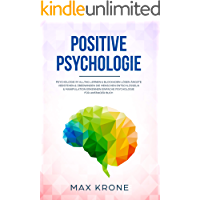 Positive Psychologie: Psychologie im Alltag lernen & Blockaden lösen Ängste verstehen & überwinden Die Menschen entschlüsseln & Manipulation erkennen Einfache Psychologie für Anfänger Buch