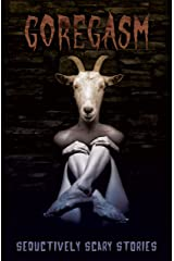 Goregasm: Seductively Scary Stories Kindle Edition