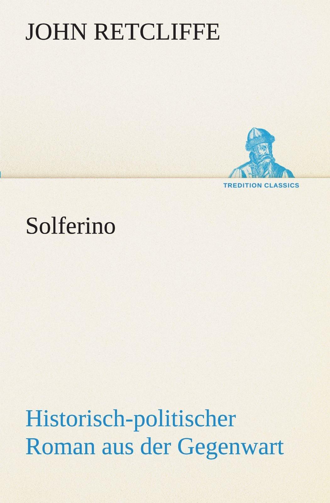Solferino: Historisch-politischer Roman aus der Gegenwart. (Nachtrag zu: »Magenta und Solferino«) (TREDITION CLASSICS) (German Edition) pdf
