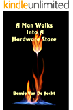 A Man Walks Into A Hardware Store