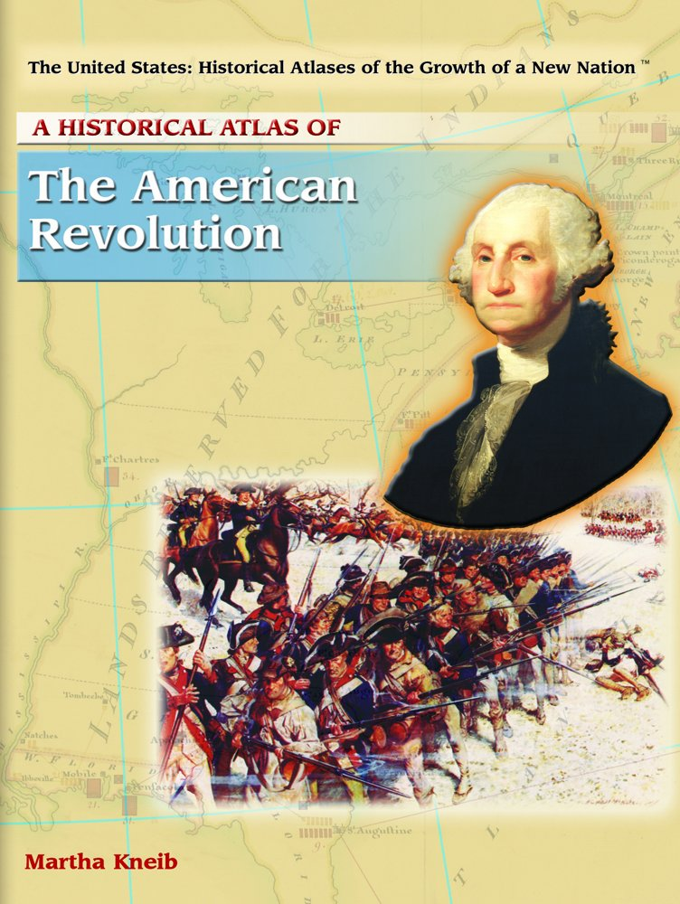 Read Online A Historical Atlas of the American Revolution (The United States: Historical Atlases of the Growth of a New Nation) pdf epub