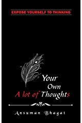Your Own Thought: A Lot Of Thoughts Kindle Edition