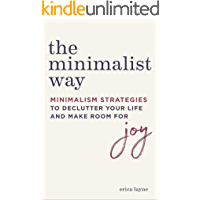 The Minimalist Way: Minimalism Strategies to Declutter Your Life and Make Room for Joy (English Edition)