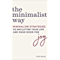 The Minimalist Way: Minimalism Strategies to Declutter Your Life and Make Room for Joy