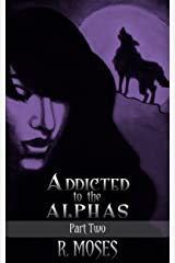 Addicted to the Alphas: Part Two Kindle Edition