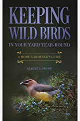 Keeping Wild Birds in Your Yard Year-Round: A Home Gardener's Guide Kindle Edition