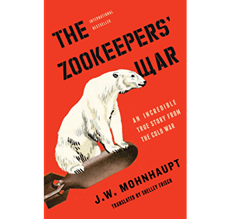 Amazon Com The Zookeepers War An Incredible True Story From The Cold War Ebook Mohnhaupt J W Frisch Shelley Kindle Store