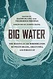 Big Water: The Making of the Borderlands Between