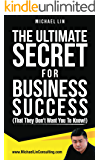 The Ultimate Secret For Business Success (That They Don't Want You To Know!)
