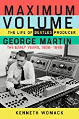 Maximum Volume: The Life of Beatles Producer George Martin, The Early Years, 1926–1966 Hardcover