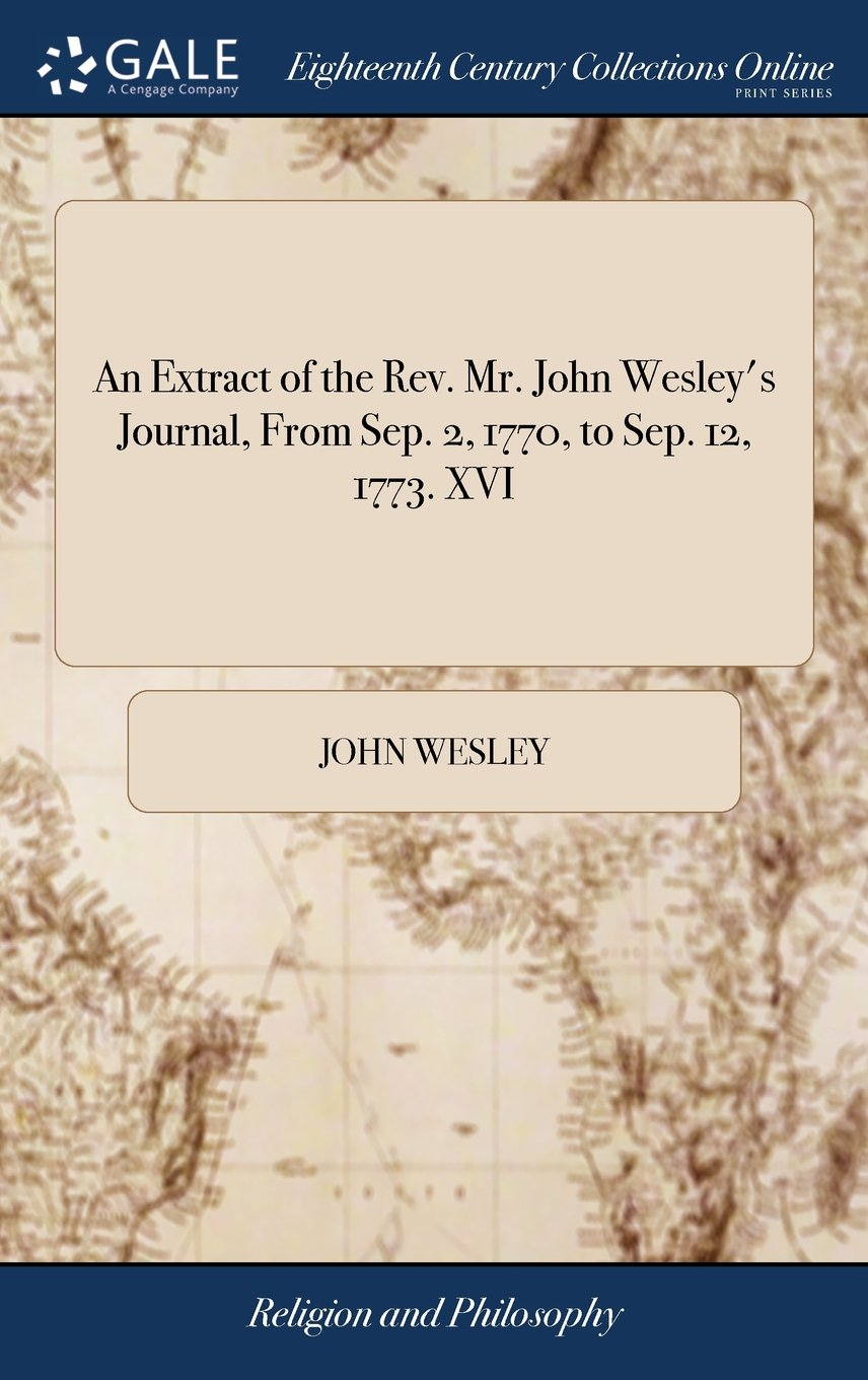 An Extract of the Rev. Mr. John Wesley's Journal, from Sep. 2, 1770, to Sep. 12, 1773. XVI pdf