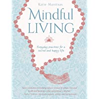 Mindful Living: Everyday teachings and spiritual practices for a sacred and happy life