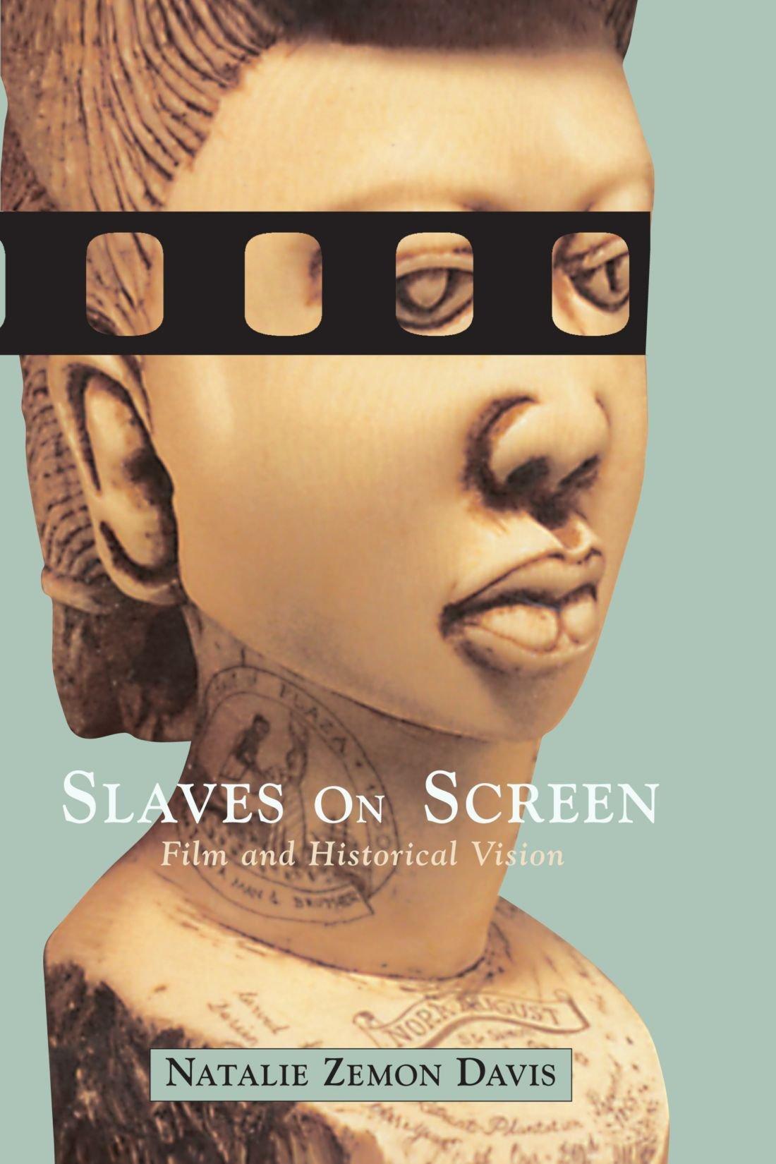 Slaves on screen film and historical vision natalie zemon davis 9780674008212 amazon com books