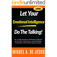 Let Your Emotional Intelligence Do The Talking!: The 17 Skills Necessary for Performance Leadership with Your Boss, Family, Team, or Anyone Else Who Is ... Life Goals (English Edition)