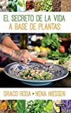 El secreto de la vida a base de plantas (Spanish Edition)